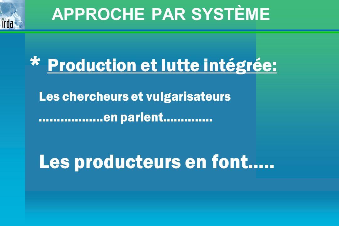 APPROCHE PAR SYSTÈME * Production et lutte intégrée: Les chercheurs et vulgarisateurs ………………en parlent………….. Les producteurs en font…..