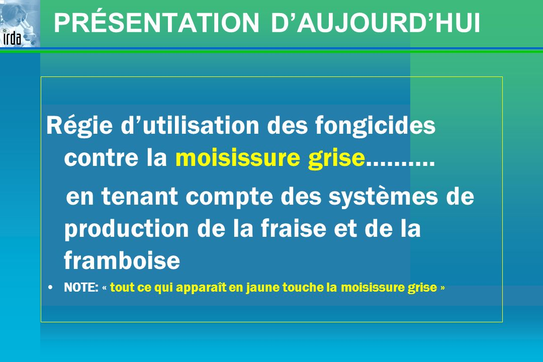 PRÉSENTATION DAUJOURDHUI Régie dutilisation des fongicides contre la moisissure grise………. en tenant compte des systèmes de production de la fraise et