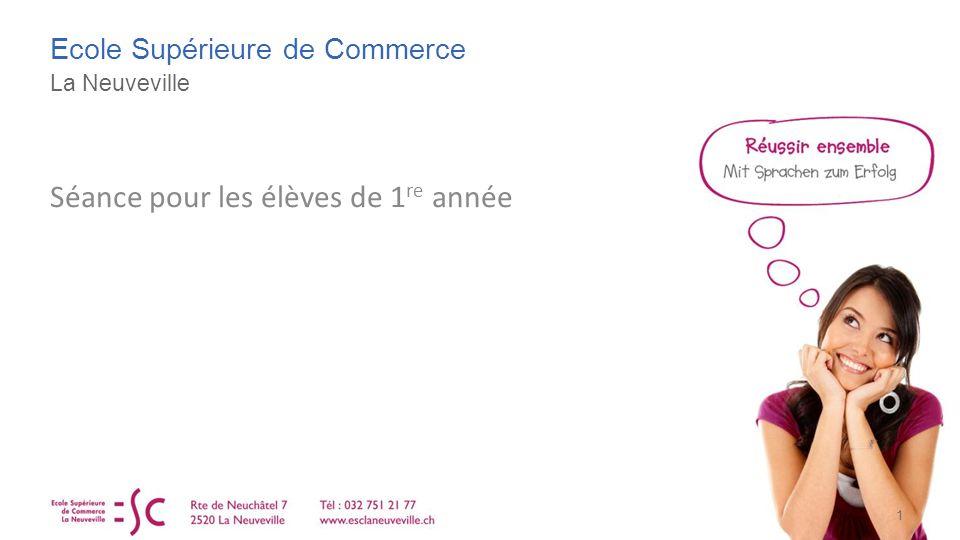 Ecole Supérieure de Commerce La Neuveville 1 Séance pour les élèves de 1 re année