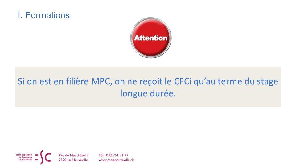 I. Formations Si on est en filière MPC, on ne reçoit le CFCi quau terme du stage longue durée.
