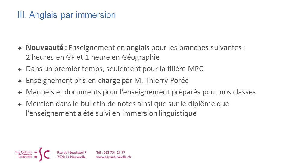 III. Anglais par immersion Nouveauté : Enseignement en anglais pour les branches suivantes : 2 heures en GF et 1 heure en Géographie Dans un premier t