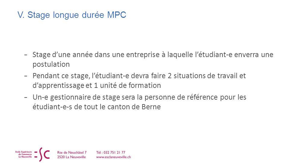 V. Stage longue durée MPC Stage dune année dans une entreprise à laquelle létudiant-e enverra une postulation Pendant ce stage, létudiant-e devra fair