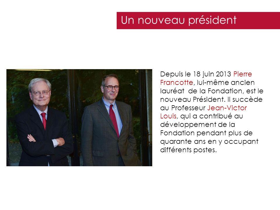 Un nouveau président Depuis le 18 juin 2013 Pierre Francotte, lui-même ancien lauréat de la Fondation, est le nouveau Président. Il succède au Profess