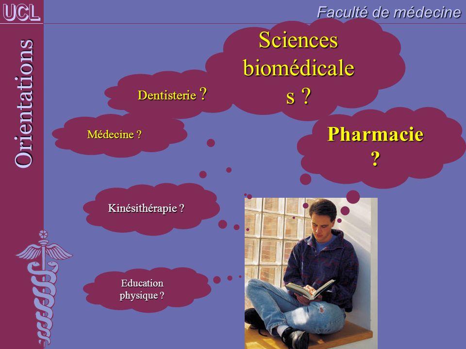 Education physique ? Orientations Faculté de médecine Kinésithérapie ? Médecine ? Sciences biomédicale s ? Dentisterie ? Pharmacie ?