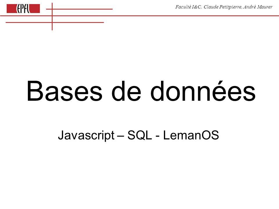 Faculté I&C, Claude Petitpierre, André Maurer Bases de données Javascript – SQL - LemanOS