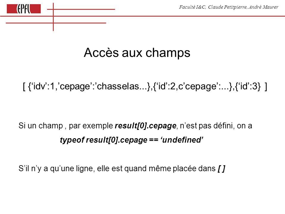 Faculté I&C, Claude Petitpierre, André Maurer Insertion de dates create table temps ( jourHeure datetime ) Date.prototype.sql = function () { return this.getFullYear() + - + (this.getMonth()+1) + - + this.getDate() + + this.getHours() + : + this.getMinutes() + : + this.getSeconds() } function execute () { try { database.query( insert into temps set jour=? , new Date().sql()) } catch (e) { alert(e + > ) } }