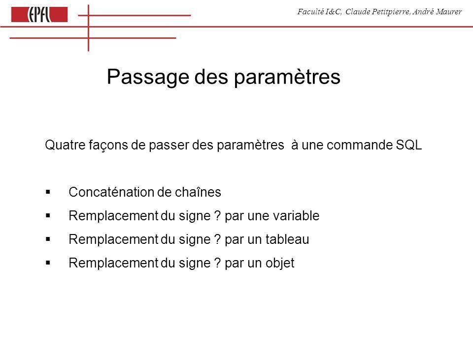 Faculté I&C, Claude Petitpierre, André Maurer Passage des paramètres Quatre façons de passer des paramètres à une commande SQL Concaténation de chaîne