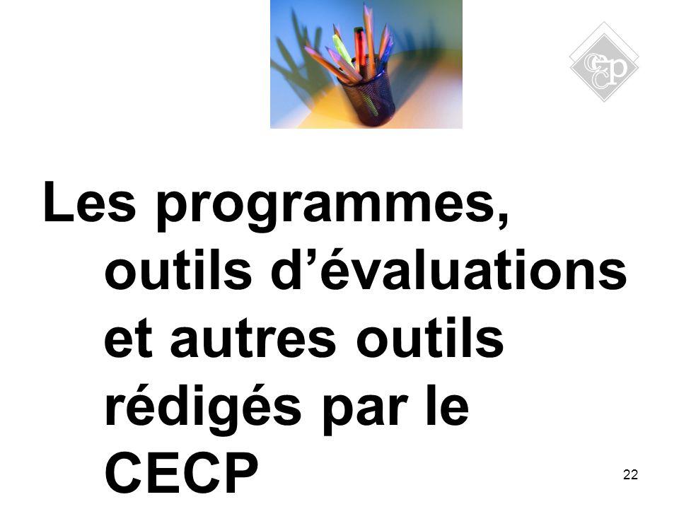 22 Les programmes, outils dévaluations et autres outils rédigés par le CECP