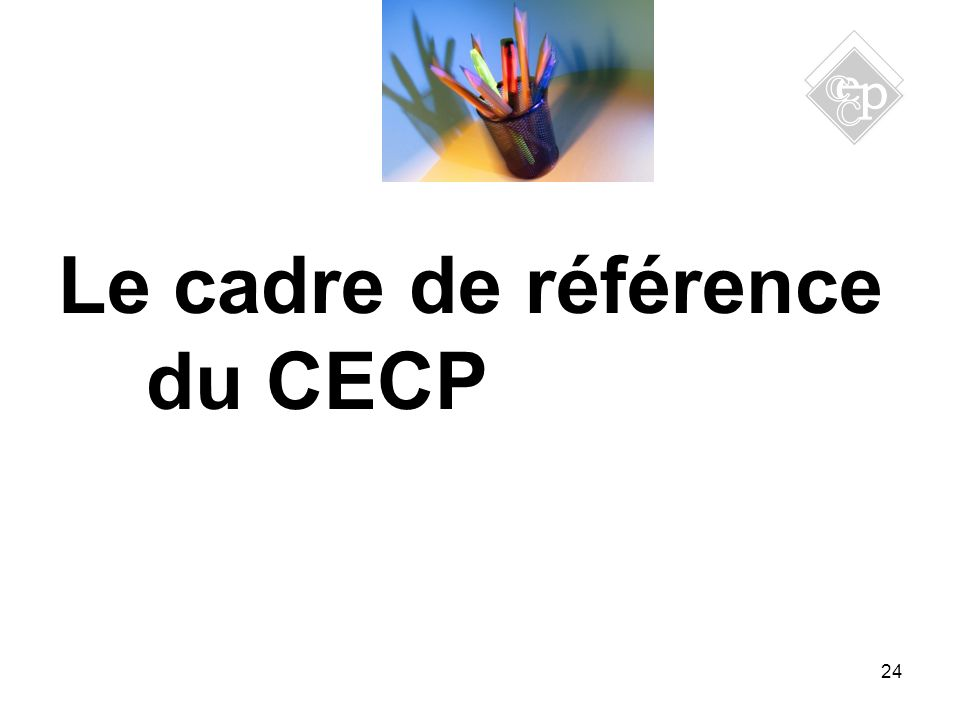 24 Le cadre de référence du CECP