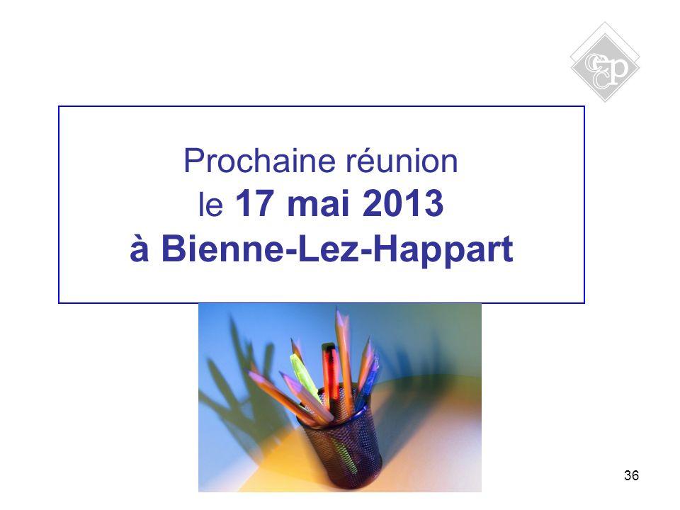 36 Prochaine réunion le 17 mai 2013 à Bienne-Lez-Happart