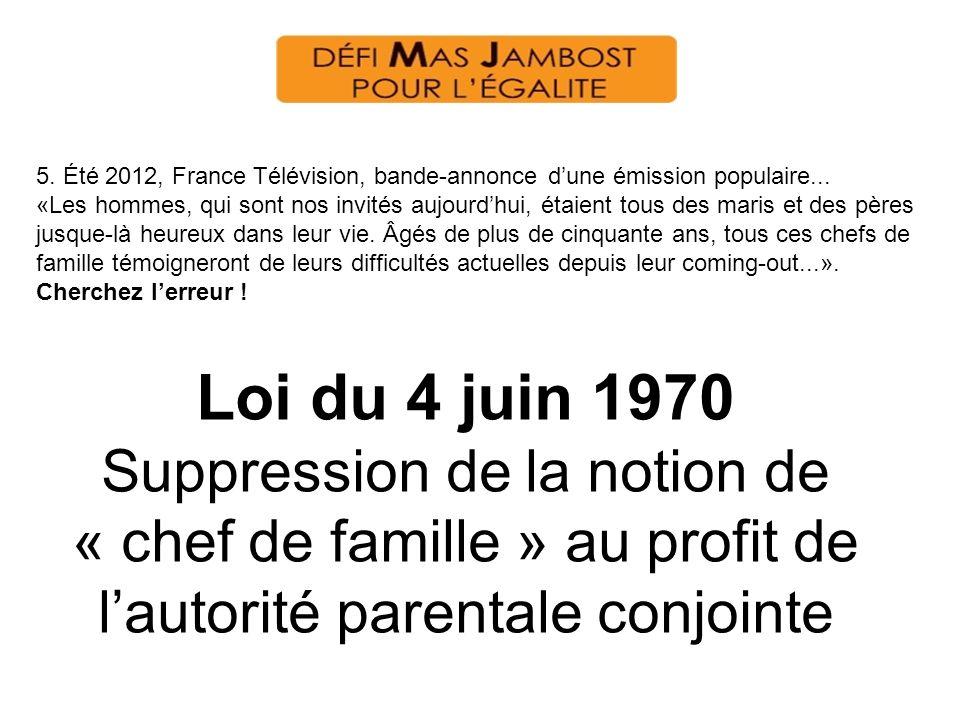 5. Été 2012, France Télévision, bande-annonce dune émission populaire... «Les hommes, qui sont nos invités aujourdhui, étaient tous des maris et des p