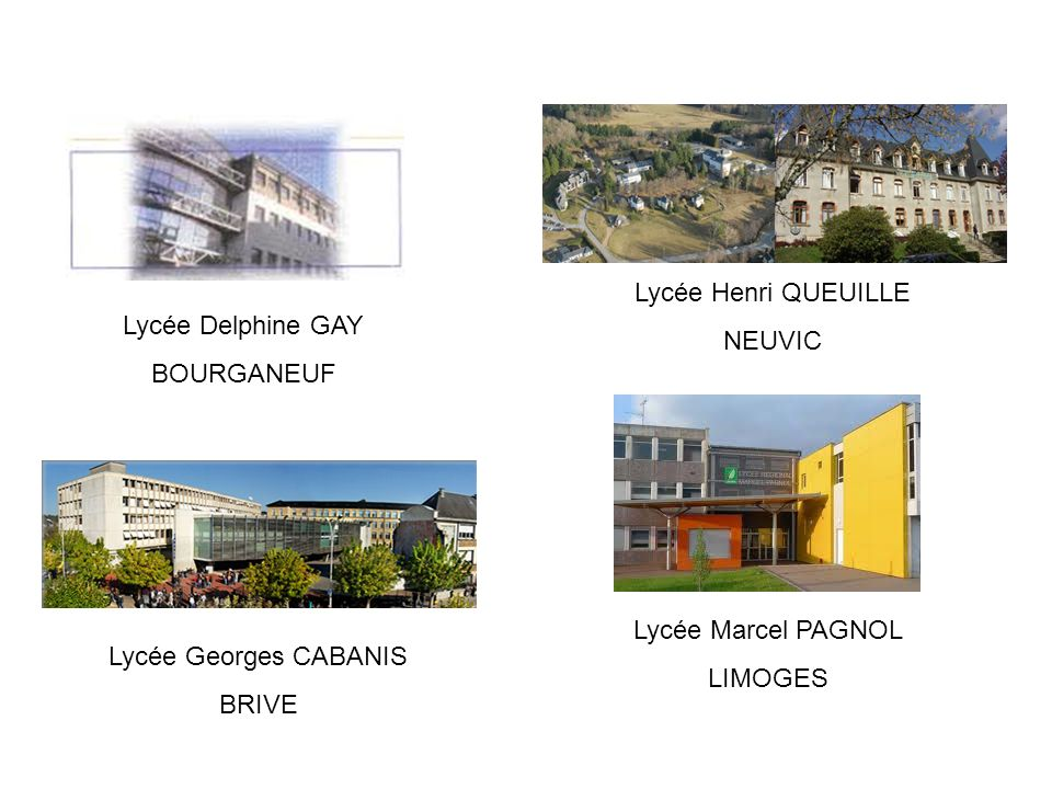 Lycée Henri QUEUILLE NEUVIC Lycée Delphine GAY BOURGANEUF Lycée Georges CABANIS BRIVE Lycée Marcel PAGNOL LIMOGES