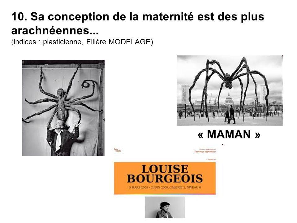 10. Sa conception de la maternité est des plus arachnéennes... (indices : plasticienne, Filière MODELAGE) « MAMAN »