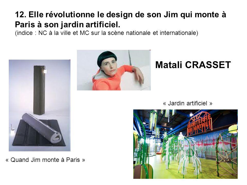 12. Elle révolutionne le design de son Jim qui monte à Paris à son jardin artificiel. (indice : NC à la ville et MC sur la scène nationale et internat