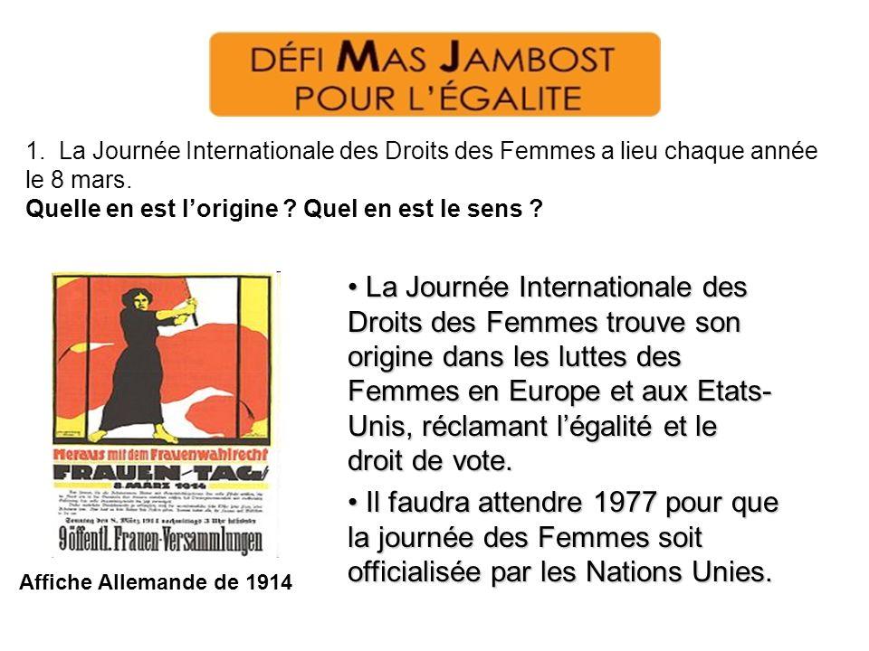 1. La Journée Internationale des Droits des Femmes a lieu chaque année le 8 mars. Quelle en est lorigine ? Quel en est le sens ? Affiche Allemande de