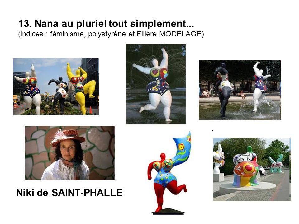 13. Nana au pluriel tout simplement... (indices : féminisme, polystyrène et Filière MODELAGE) Niki de SAINT-PHALLE