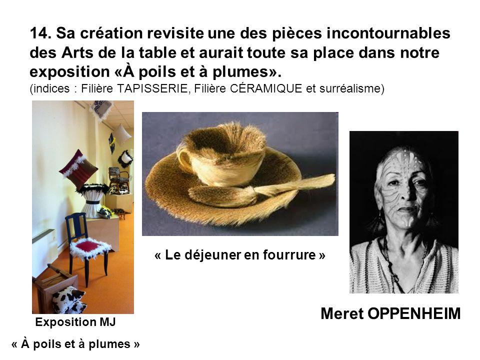 14. Sa création revisite une des pièces incontournables des Arts de la table et aurait toute sa place dans notre exposition «À poils et à plumes». (in