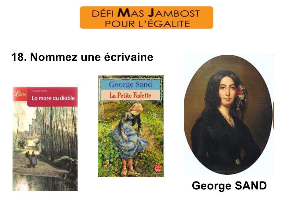 18. Nommez une écrivaine George SAND