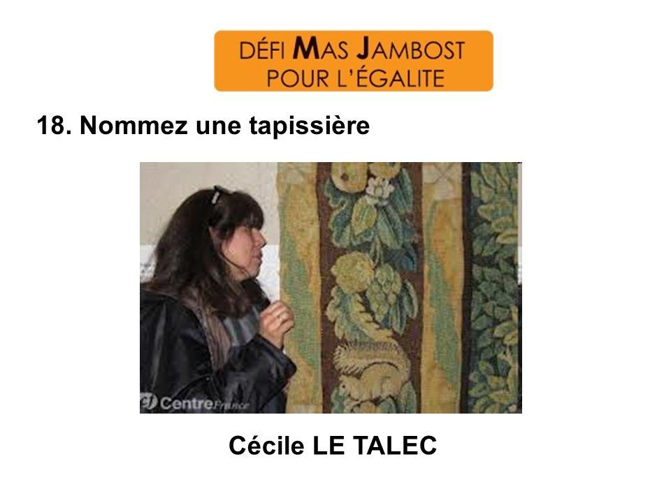18. Nommez une tapissière Cécile LE TALEC