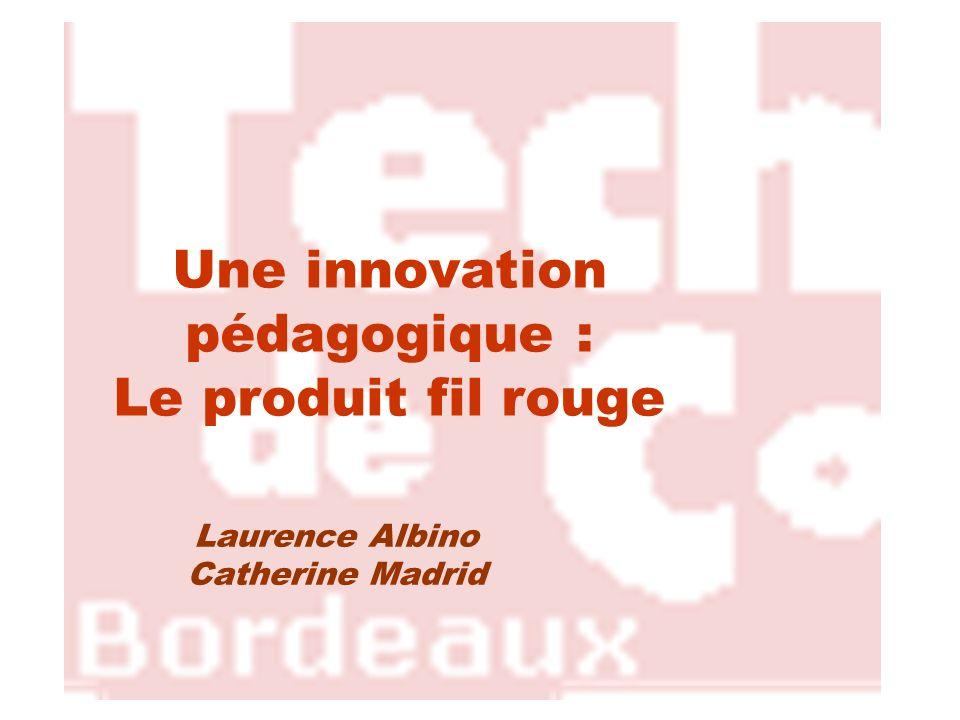 Une innovation pédagogique : Le produit fil rouge Laurence Albino Catherine Madrid