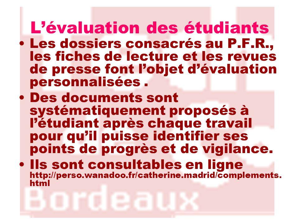 Lévaluation des étudiants Les dossiers consacrés au P.F.R., les fiches de lecture et les revues de presse font lobjet dévaluation personnalisées. Des