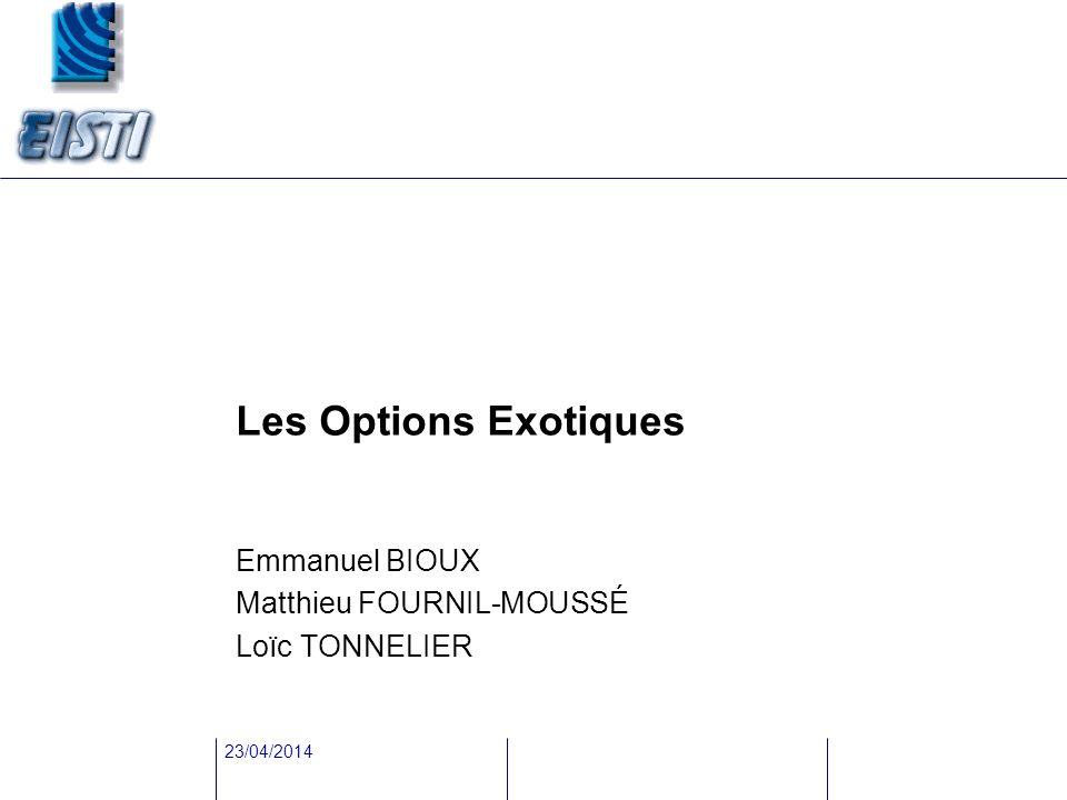 23/04/2014 Les Options Exotiques Emmanuel BIOUX Matthieu FOURNIL-MOUSSÉ Loïc TONNELIER