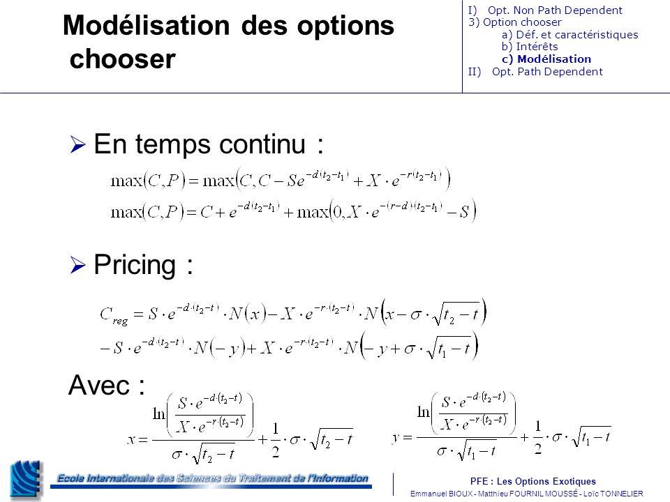 PFE : Les Options Exotiques m Emmanuel BIOUX - Matthieu FOURNIL MOUSSÉ - Loïc TONNELIER Modélisation des options chooser En temps continu : Pricing :