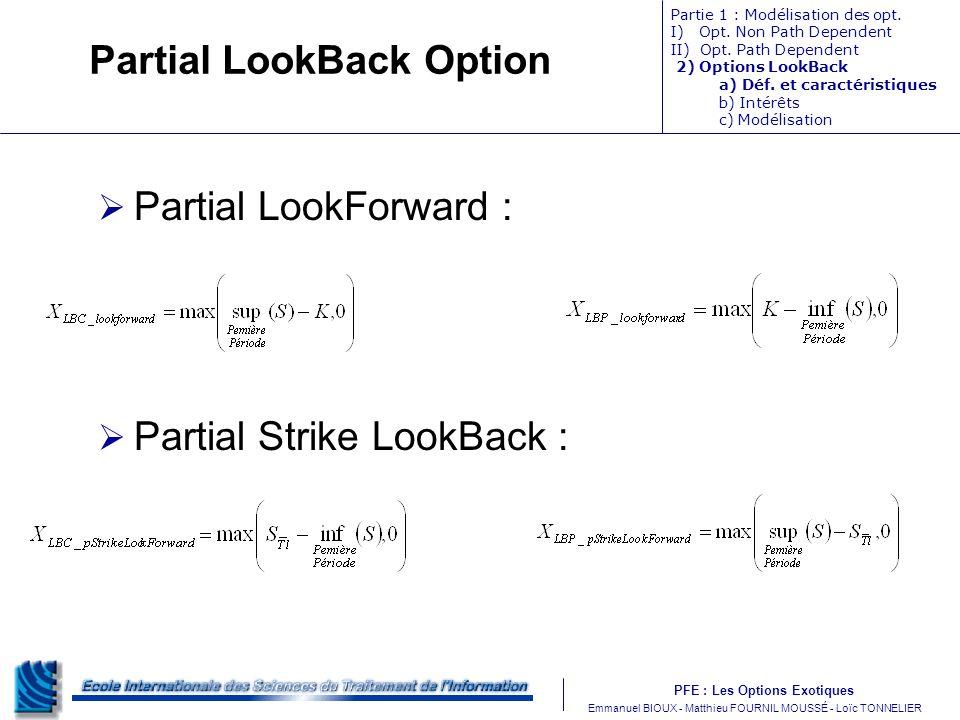 PFE : Les Options Exotiques m Emmanuel BIOUX - Matthieu FOURNIL MOUSSÉ - Loïc TONNELIER Partial LookBack Option Partial LookForward : Partial Strike LookBack : Partie 1 : Modélisation des opt.