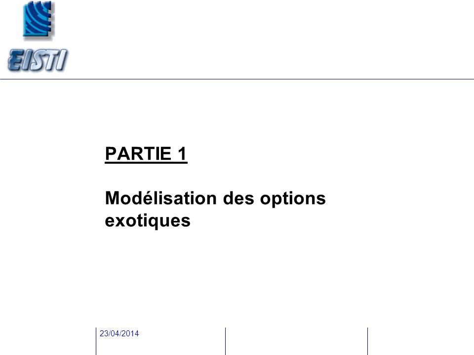 23/04/2014 PARTIE 1 Modélisation des options exotiques