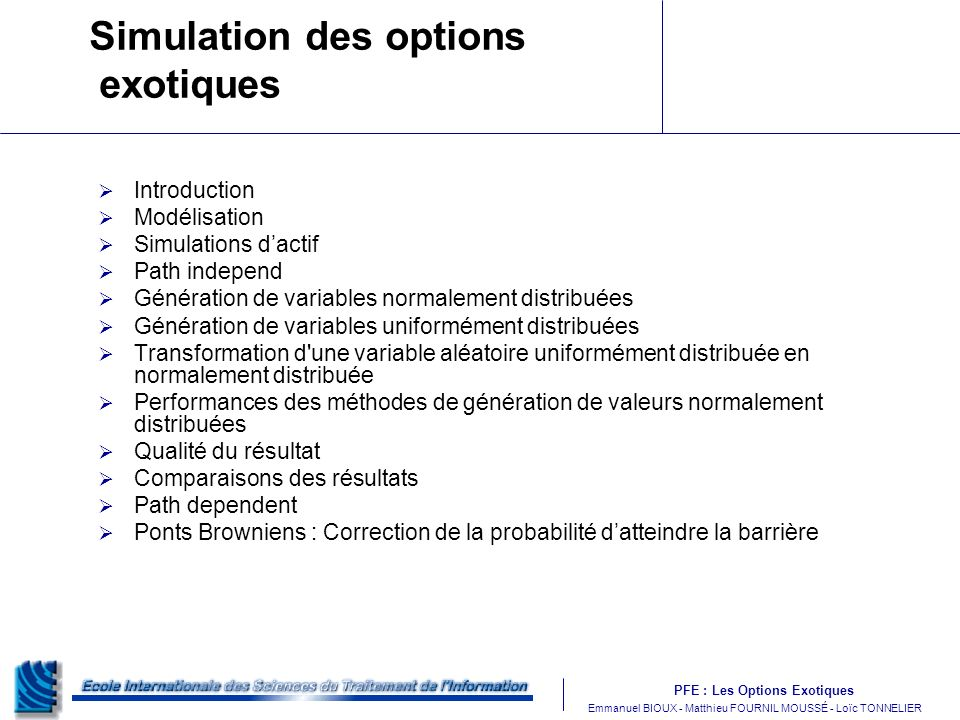 PFE : Les Options Exotiques m Emmanuel BIOUX - Matthieu FOURNIL MOUSSÉ - Loïc TONNELIER Simulation des options exotiques Introduction Modélisation Sim