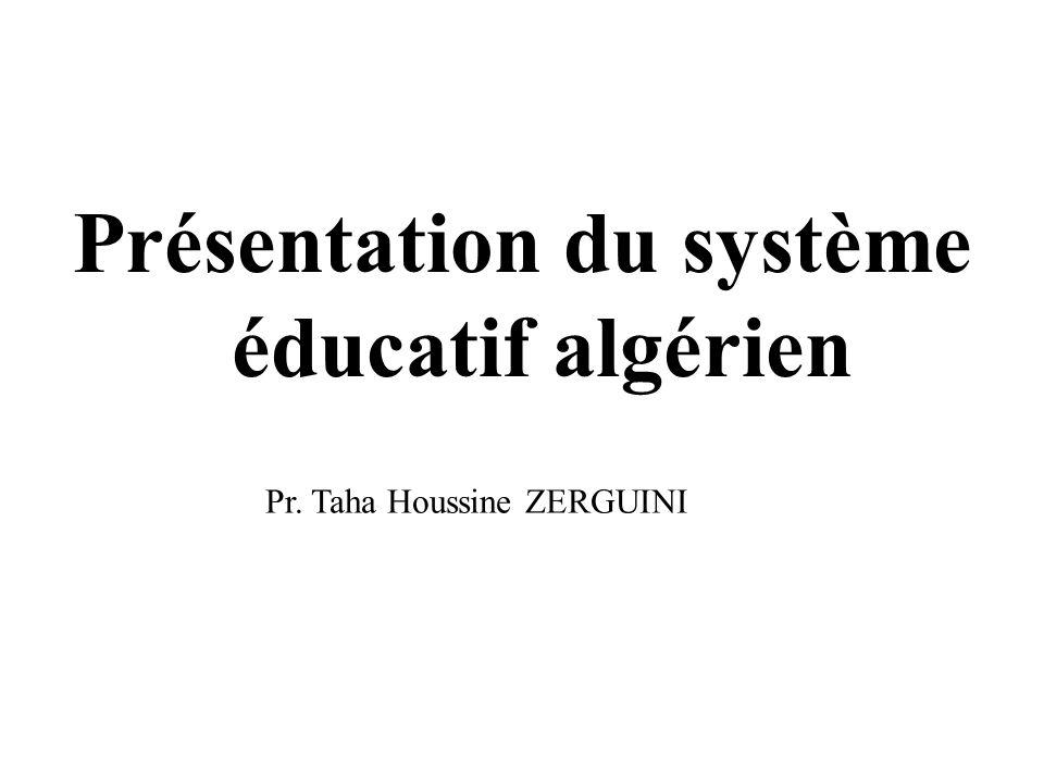 Présentation du système éducatif algérien Pr. Taha Houssine ZERGUINI