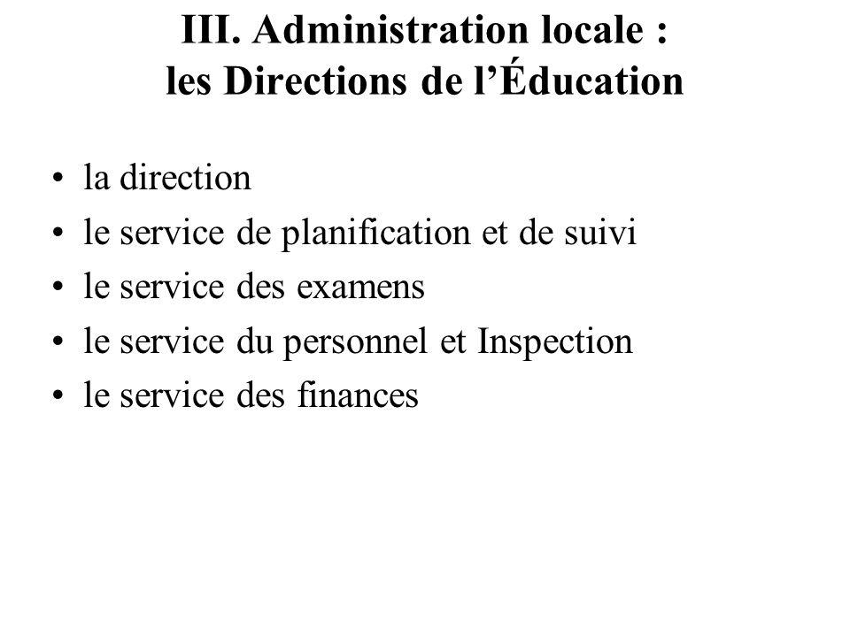 III. Administration locale : les Directions de lÉducation la direction le service de planification et de suivi le service des examens le service du pe