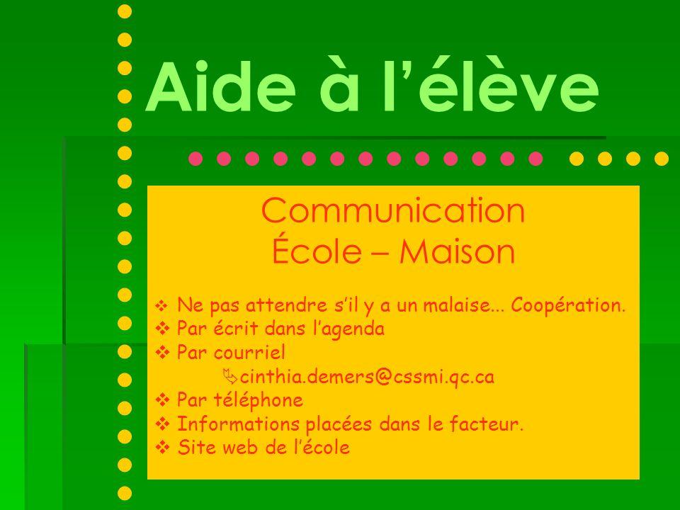 Aide à lélève Communication École – Maison Ne pas attendre sil y a un malaise... Coopération. Par écrit dans lagenda Par courriel cinthia.demers@cssmi