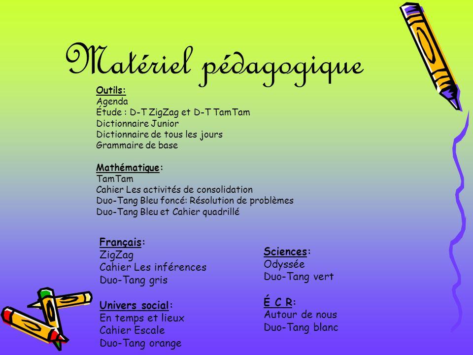 Matériel pédagogique Outils: Agenda Étude : D-T ZigZag et D-T TamTam Dictionnaire Junior Dictionnaire de tous les jours Grammaire de base Mathématique