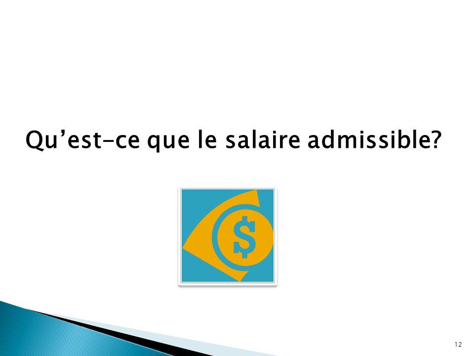 Quest-ce que le salaire admissible? 12