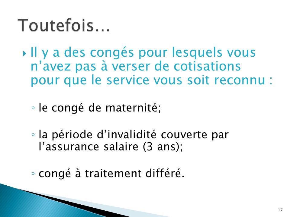 Il y a des congés pour lesquels vous navez pas à verser de cotisations pour que le service vous soit reconnu : le congé de maternité; la période dinva