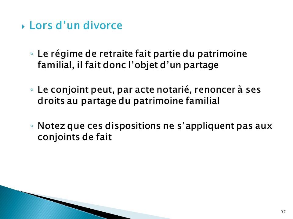 Lors dun divorce Le régime de retraite fait partie du patrimoine familial, il fait donc lobjet dun partage Le conjoint peut, par acte notarié, renonce