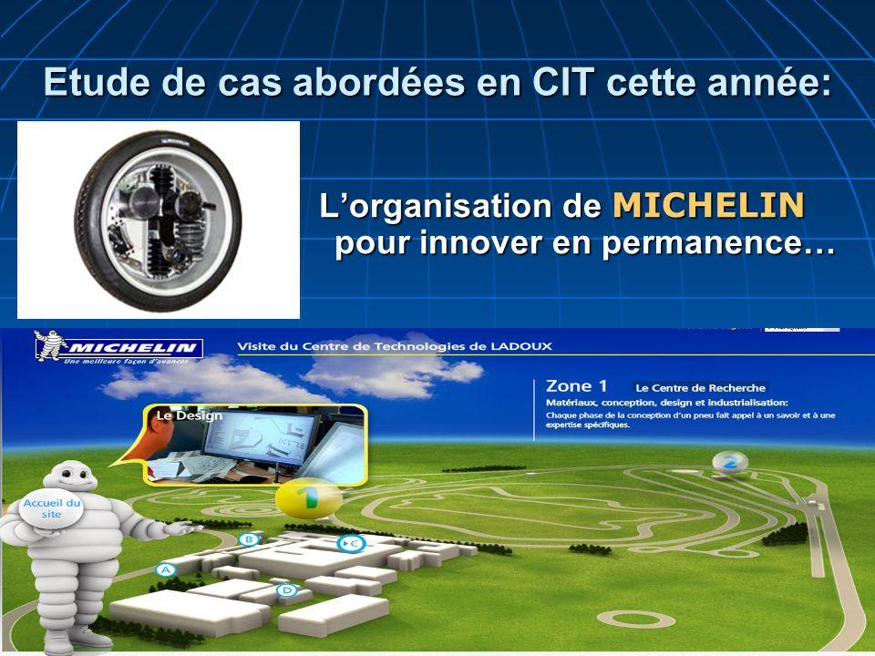 Etude de cas abordées en CIT cette année: Lorganisation de MICHELIN pour innover en permanence… Lorganisation de MICHELIN pour innover en permanence…