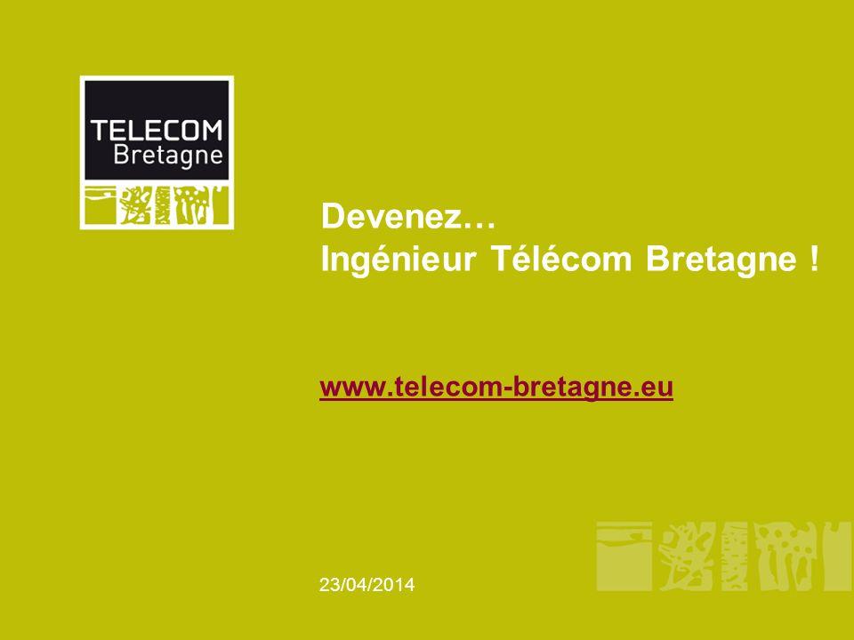 23/04/2014 Devenez… Ingénieur Télécom Bretagne ! www.telecom-bretagne.eu