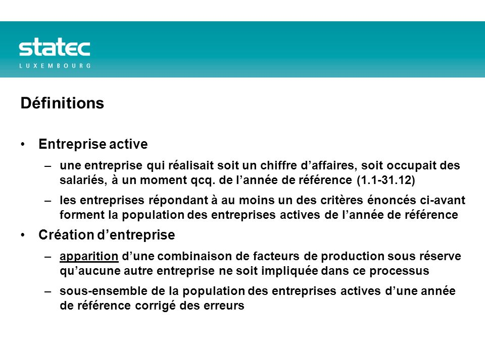 Définitions Entreprise active –une entreprise qui réalisait soit un chiffre daffaires, soit occupait des salariés, à un moment qcq.