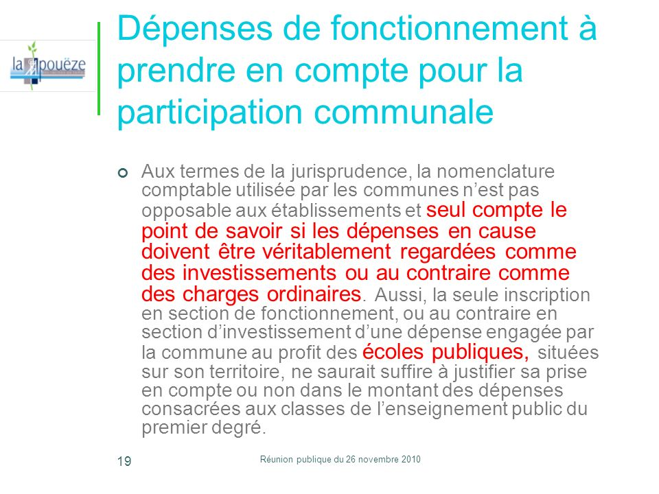 Réunion publique du 26 novembre 2010 19 Dépenses de fonctionnement à prendre en compte pour la participation communale Aux termes de la jurisprudence,