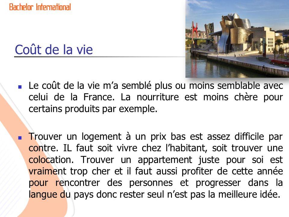 Coût de la vie Le coût de la vie ma semblé plus ou moins semblable avec celui de la France.