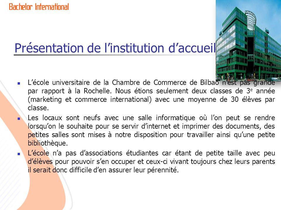 Présentation de linstitution daccueil Lécole universitaire de la Chambre de Commerce de Bilbao nest pas grande par rapport à la Rochelle.