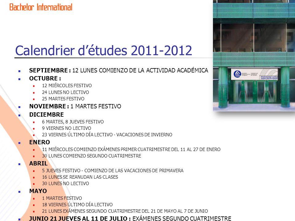Calendrier détudes 2011-2012 SEPTIEMBRE : 12 LUNES COMIENZO DE LA ACTIVIDAD ACADÉMICA OCTUBRE : 12 MIÉRCOLES FESTIVO 24 LUNES NO LECTIVO 25 MARTES FESTIVO NOVIEMBRE : 1 MARTES FESTIVO DICIEMBRE 6 MARTES, 8 JUEVES FESTIVO 9 VIERNES NO LECTIVO 23 VIERNES ÚLTIMO DÍA LECTIVO - VACACIONES DE INVIERNO ENERO 11 MIÉRCOLES COMIENZO EXÁMENES PRIMER CUATRIMESTRE DEL 11 AL 27 DE ENERO 30 LUNES COMIENZO SEGUNDO CUATRIMESTRE ABRIL 5 JUEVES FESTIVO - COMIENZO DE LAS VACACIONES DE PRIMAVERA 16 LUNES SE REANUDAN LAS CLASES 30 LUNES NO LECTIVO MAYO 1 MARTES FESTIVO 18 VIERNES ÚLTIMO DÍA LECTIVO 21 LUNES EXÁMENES SEGUNDO CUATRIMESTRE DEL 21 DE MAYO AL 7 DE JUNIO JUNIO 21 JUEVES AL 11 DE JULIO : EXÁMENES SEGUNDO CUATRIMESTRE