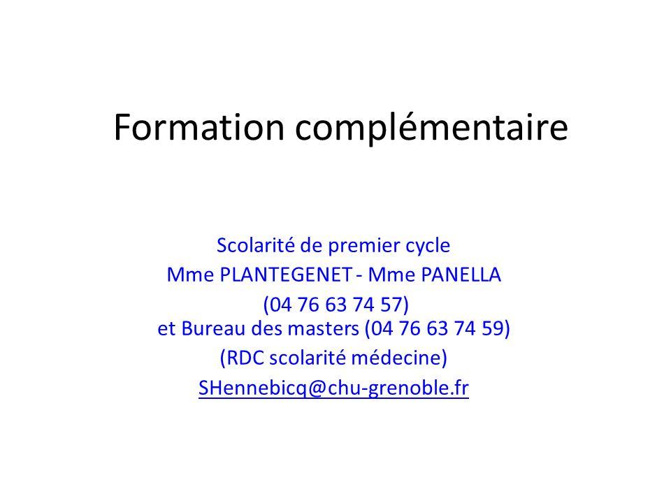 Formation complémentaire Scolarité de premier cycle Mme PLANTEGENET - Mme PANELLA (04 76 63 74 57) et Bureau des masters (04 76 63 74 59) (RDC scolari