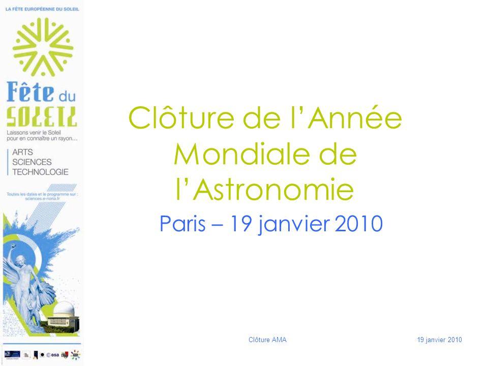 19 janvier 2010Clôture AMA Clôture de lAnnée Mondiale de lAstronomie Paris – 19 janvier 2010