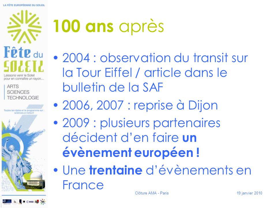 100 ans après 2004 : observation du transit sur la Tour Eiffel / article dans le bulletin de la SAF 2006, 2007 : reprise à Dijon 2009 : plusieurs partenaires décident den faire un évènement européen .