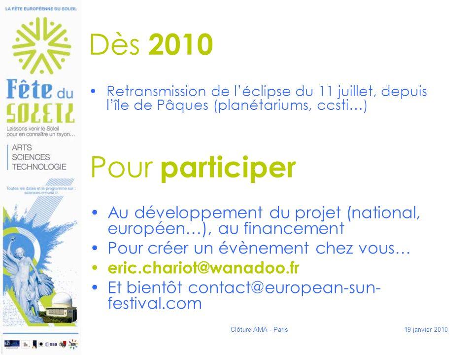 Dès 2010 Retransmission de léclipse du 11 juillet, depuis lîle de Pâques (planétariums, ccsti…) 19 janvier 2010Clôture AMA - Paris Pour participer Au développement du projet (national, européen…), au financement Pour créer un évènement chez vous… eric.chariot@wanadoo.fr Et bientôt contact@european-sun- festival.com