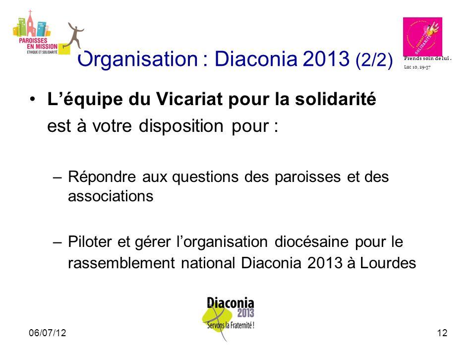 06/07/1212 Organisation : Diaconia 2013 (2/2) Léquipe du Vicariat pour la solidarité est à votre disposition pour : –Répondre aux questions des parois