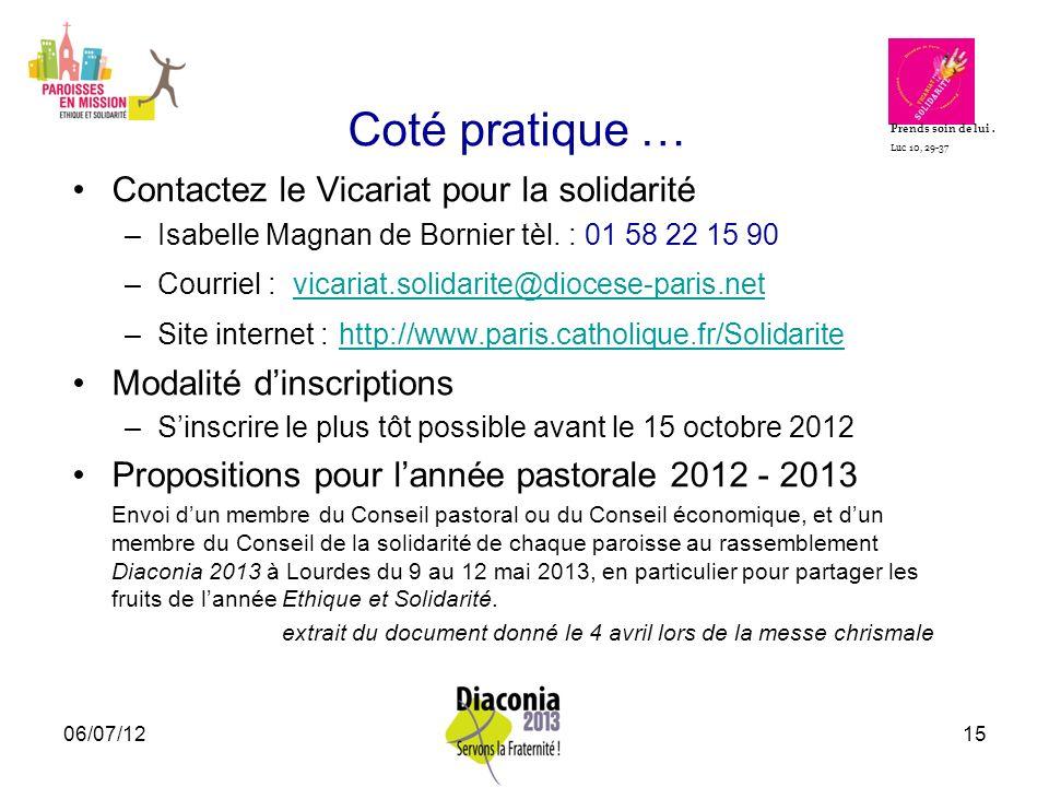 06/07/1215 Coté pratique … Contactez le Vicariat pour la solidarité –Isabelle Magnan de Bornier tèl. : 01 58 22 15 90 –Courriel : vicariat.solidarite@